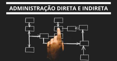 Administração Direta e Indireta: O Que é e Qual a Diferença?